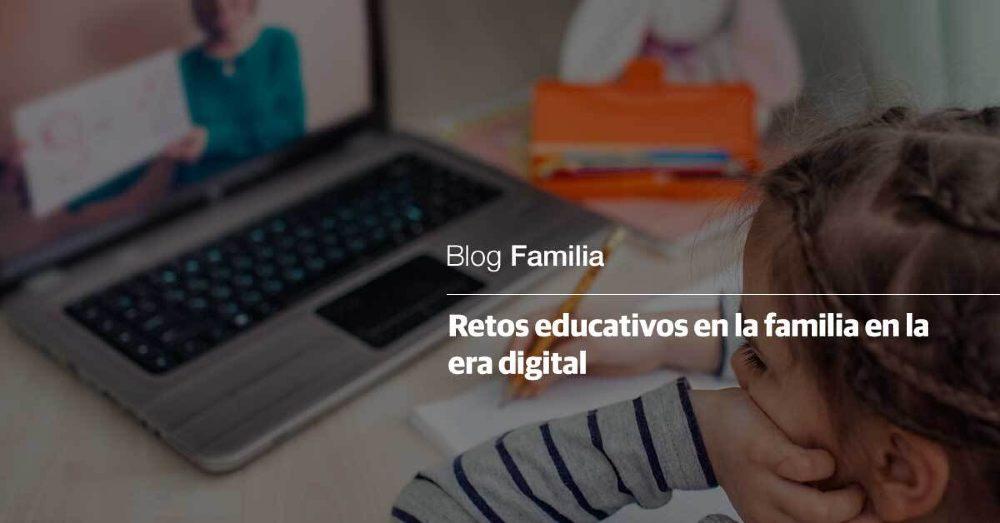 retos educativos en la familia en la era digital
