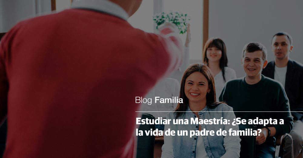 estudiar una maestría se adapta a la vida de un padre de familia