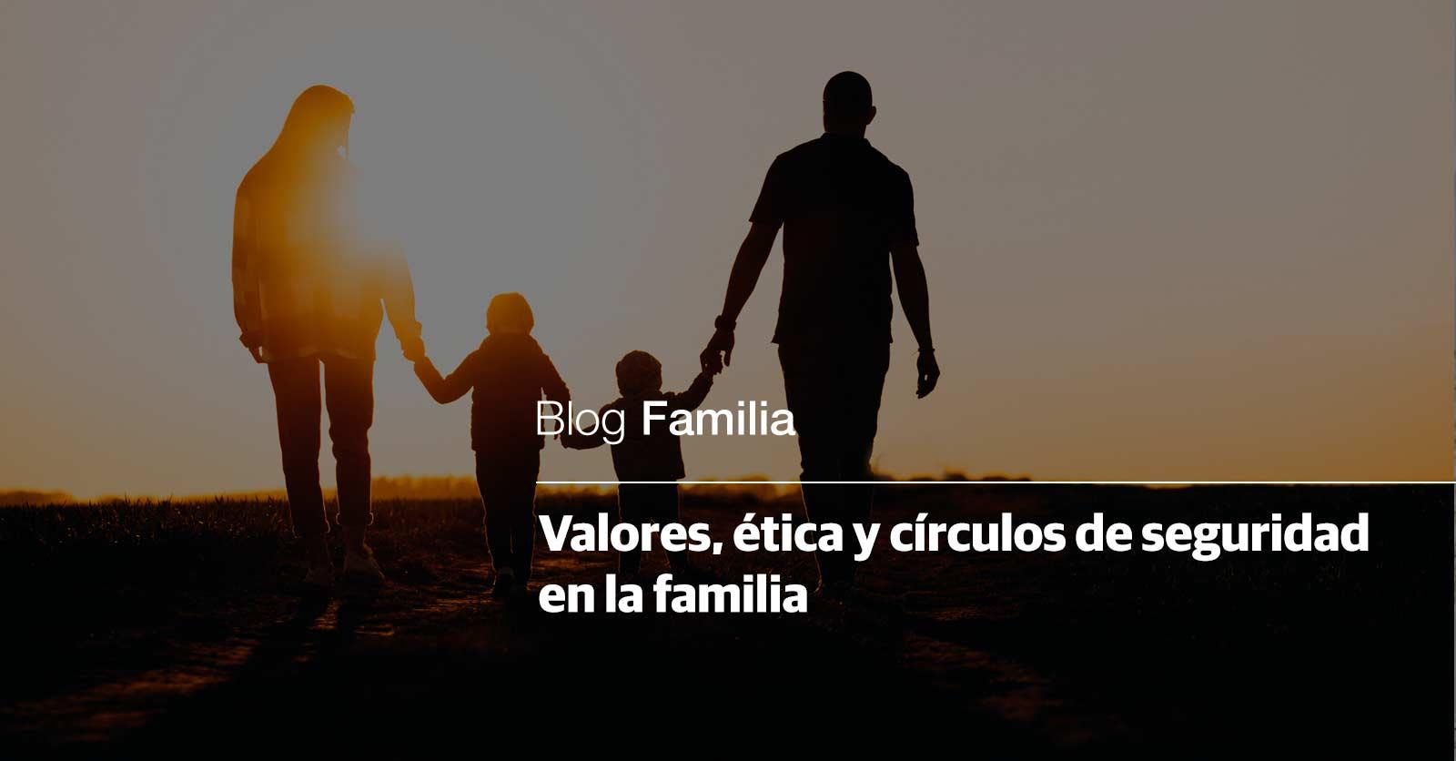 Valores, ética y círculos de seguridad en la familia